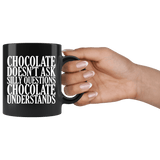 Chocolate Doesn't Ask Silly Questions It Understands Mug - Funny Hot Brown M Candy Milk Coffee Cup - Luxurious Inspirations