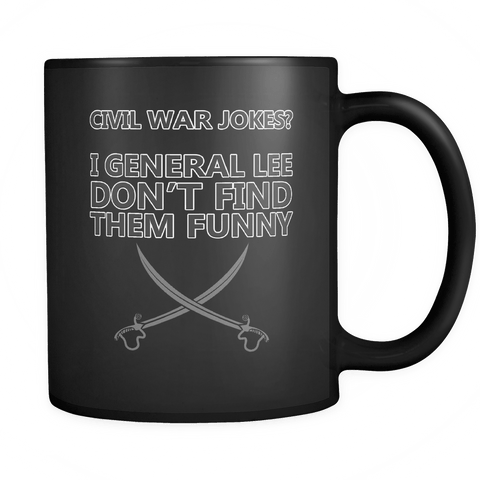 Civil War Jokes I General Lee Don't Find them Funny Mug - Clever American History Facts Coffee Cup - Luxurious Inspirations