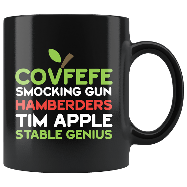 Covfefe Smocking Gun Hamberders Tim Apple Stable Genius Anti Trump Anti-Trump Funny Mug - Black 11 Ounce Coffee Cup - Luxurious Inspirations