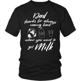 Dad Thanks for Always Coming Back When You Went to Get Milk Shirt - Funny Father Son Daughter Tee - Luxurious Inspirations