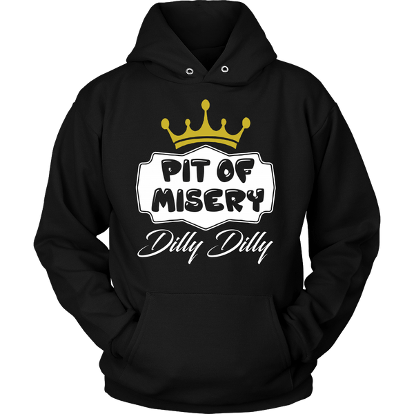 Dilly Dilly Shirt Hoodie  - Pit Of Misery For You And Your Bud Is A Light True Friend Of The Crown - Luxurious Inspirations