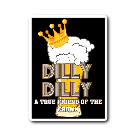 Dilly Dilly Sticker - Light Pit Of Misery For You And Your Bud Who is True Friend Of The Crown 3x4 inch - Luxurious Inspirations