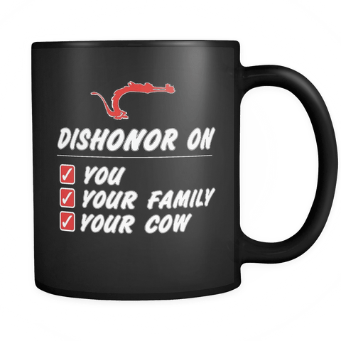 Dishonor On You Your Family Your Cow Coffee Mug 11Oz Black Coffee Mug - Popular Quote - Luxurious Inspirations