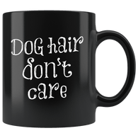 Dog Hair Don't Care Mug - Funny Pet Animal Owner Lover Coffee Cup - Luxurious Inspirations