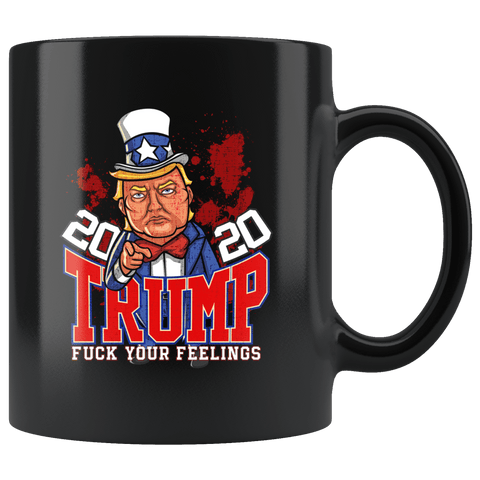 Donald Trump 2020 Re-Election Fuck Your Feelings Mug - Funny Offensive Rude Crude Vulgar Pro Republican Elections Coffee Cup - Luxurious Inspirations