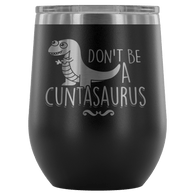 Don't Be A Cuntasaurus Wine Tumbler - Funny Offensive Adult Crude Mug - Luxurious Inspirations