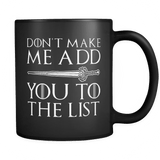 Don't Make Me Add You To The List Mug - Funny Thrones Play Of words Game Coffee Cup - Luxurious Inspirations