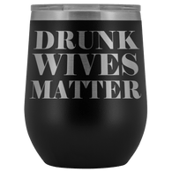 Drunk Wives Matter Wine Tumbler Mug - Funny Wife Mother's Day Gift Drinking Alcohol  Gift Glass Coffee Cup - Luxurious Inspirations