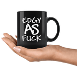 Edgy As Fuck Mug - Funny Vulgar Offensive Rude F Word Coffee Cup - Luxurious Inspirations