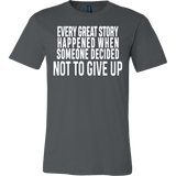 Every great story happened when someone decided not to give up Shirt - Inspirational Quote Gift Tee - Luxurious Inspirations