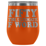 Fifty The Ultimate F Word Wine Tumbler - Funny 50th Birthday 50 1968 1969 Offensive Alcohol Coffee Cup Mug - Luxurious Inspirations