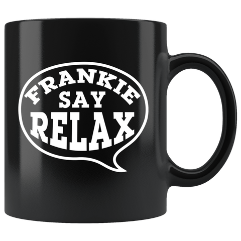 Frankie Say Relax Funny Movie Music Comical Mug - Black 11 Ounce Coffee Cup - Luxurious Inspirations