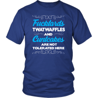 Fucktards Twatwaffles and Cuntcakes Are Not Tolerated Here T-Shirt - Funny Offensive Tee Shirt T-shirt teelaunch District Unisex Shirt Royal Blue S