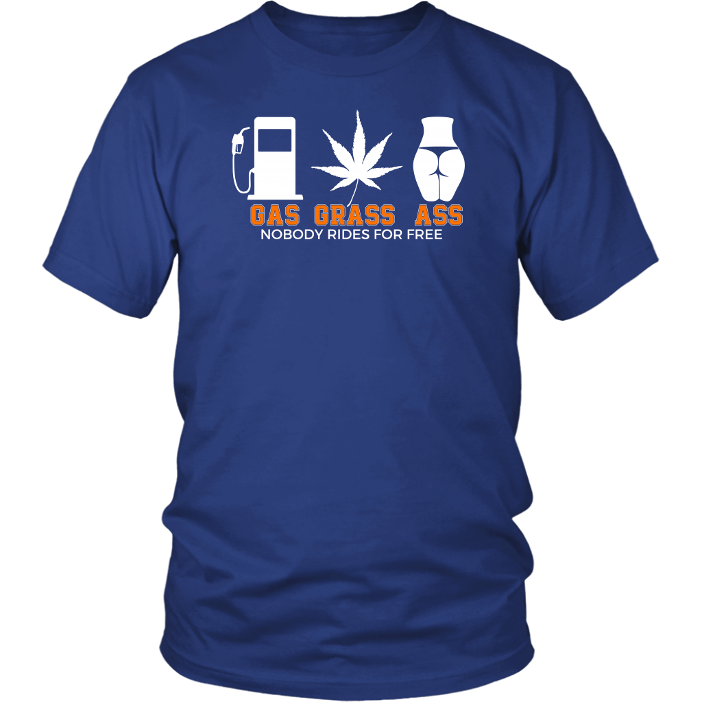 Gas grass and ass nobody rides for free t shirt funny offensive vulgar weed adult shirt