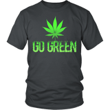 Go Green Shirt - Support 420 Weed Marijuana States High Quality Tee - Luxurious Inspirations