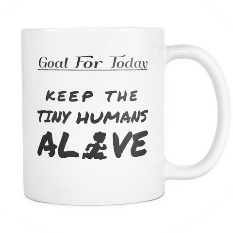 Goal For Today Keep The Tiny Humans Alive White Mug - Funny Gift Coffe Cup For Parents Teachers And Those Who Work With Children - Luxurious Inspirations