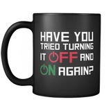 Have You Tried Turning It Off And On Again Mug Drinkware teelaunch