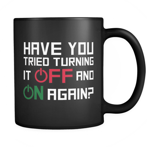 Have You Tried Turning It Off And On Again Mug Drinkware teelaunch black