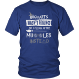 Hogwarts Wasn't Hiring So I Clean After Muggles Instead Shirt - Funny Janitor Cleaner Maid Housekeeper Magical Tee - Luxurious Inspirations