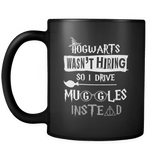 Hogwarts Wasn't Hiring So I Drive For Muggles Instead Mug - Funny Taxi Cab Limousine Bus Driver Magical Coffee Cup Drinkware teelaunch