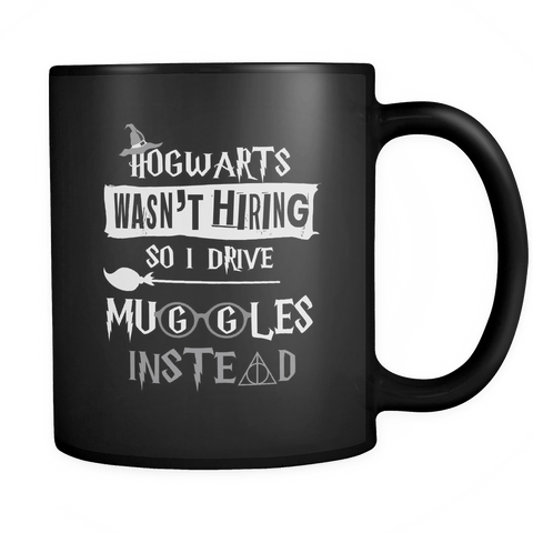 Hogwarts Wasn't Hiring So I Drive For Muggles Instead Mug - Funny Taxi Cab Limousine Bus Driver Magical Coffee Cup Drinkware teelaunch black