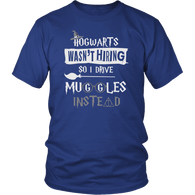 Hogwarts Wasn't Hiring So I Drive Muggles Instead Shirt - Funny Bus Driver Cab Taxi Chauffeur Limo Carpool Magical Tee - Luxurious Inspirations