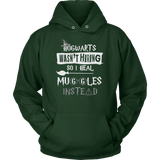 Hogwarts Wasn't Hiring So I Heal Muggles Instead Hoodie - Funny Nurse Doctor Medical Magical Tee Shirt T-Shirt Sweatshirt T-shirt teelaunch Unisex Hoodie Dark Green S