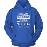 Hogwarts Wasn't Hiring So I Heal Muggles Instead Hoodie - Funny Nurse Doctor Medical Magical Tee Shirt T-Shirt Sweatshirt T-shirt teelaunch Unisex Hoodie Royal Blue S