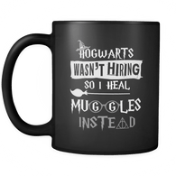 Hogwarts Wasn't Hiring So I Heal Muggles Instead Mug - Funny Nurse Doctor Magical Coffee Cup - Luxurious Inspirations