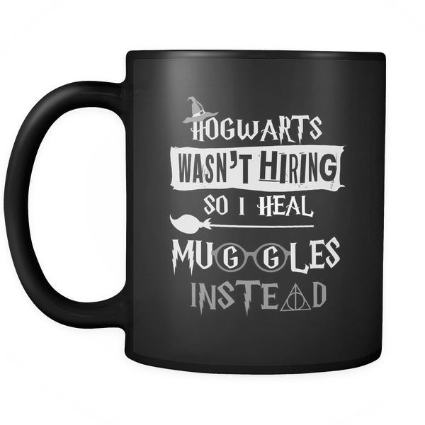 Hogwarts Wasn't Hiring So I Heal Muggles Instead Mug - Funny Nurse Doctor Magical Coffee Cup Drinkware teelaunch