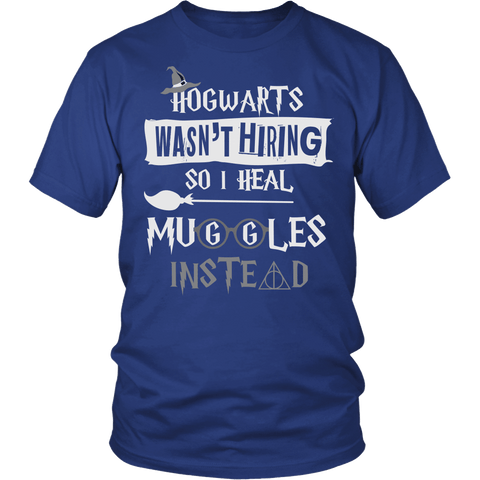 Hogwarts Wasn't Hiring So I Heal Muggles Instead Shirt - Funny Nurse Doctor Medical Magical Tee T-shirt teelaunch District Unisex Shirt Royal Blue S