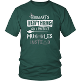 Hogwarts Wasn't Hiring So I Protect Muggles Instead Shirt - Funny Police Army Navy Military Security Guard Bouncer Firefighter Magical Tee T-shirt teelaunch District Unisex Shirt Dark Green S