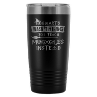 Hogwarts Wasn't Hiring So I Teach Muggles Instead 20 Ounce Oz Travel Mug Tumbler Funny Teacher Magical Shirt - Luxurious Inspirations