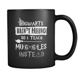 Hogwarts Wasn't Hiring So I Teach Muggles Instead Mug - Funny Teacher Magical Coffee Cup Drinkware teelaunch black