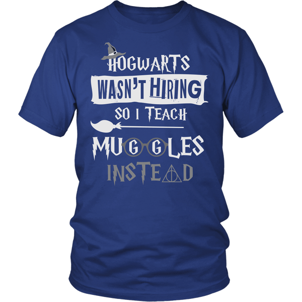 Hogwarts Wasn't Hiring So I Teach Muggles Instead Shirt - Funny Teacher Magical Tee T-shirt teelaunch District Unisex Shirt Royal Blue S