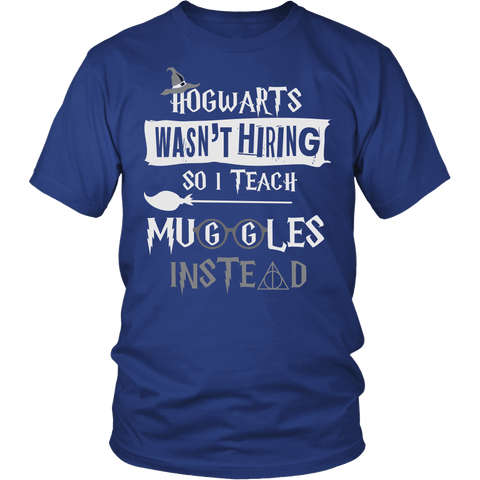 Hogwarts Wasn't Hiring So I Teach Muggles Instead Shirt - Funny Teacher Magical Tee - Luxurious Inspirations