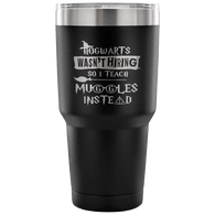 Hogwarts Wasn't Hiring So I Teach Muggles Instead Travel Mug Tumbler Funny Teacher Magical Shirt - Luxurious Inspirations