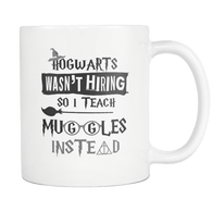 Hogwarts Wasn't Hiring So I Teach Muggles Instead White Mug - Funny Teacher Magical Coffee Cup - Luxurious Inspirations