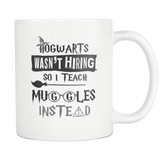 Hogwarts Wasn't Hiring So I Teach Muggles Instead White Mug - Funny Teacher Magical Coffee Cup Drinkware teelaunch white