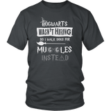 Hogwarts Wasn't Hiring So I Walk Dogs For Muggles Instead Shirt - Funny Dog Walker Pet Owner Magical Tee T-shirt teelaunch District Unisex Shirt Charcoal S