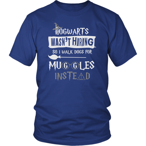 Hogwarts Wasn't Hiring So I Walk Dogs For Muggles Instead Shirt - Funny Dog Walker Pet Owner Magical Tee T-shirt teelaunch District Unisex Shirt Royal Blue S