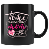 Home Is Where Your Mom Is Mug - Cute Love Mother's Day Son Daughter House Gift Coffee Cup - Luxurious Inspirations