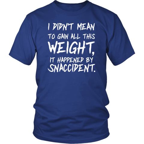 I Didn't mean To Gainn All This Weight It Was A Snaccident T-Shirt - Funny Fat Obese Diet Joke Tee Shirt - Luxurious Inspirations