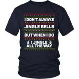 I Don't Always Jingle Bells Shirt - Funny Christmas Ugly Sweater Jingle All The Way Most Interesting Tee In The World - Luxurious Inspirations