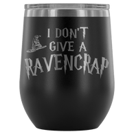 I Don't Give A Slythershit Ravencrap Hufflefuck Gryffindamn Engraved 12oz Wine Tumbler Cup - Funny Offensive Parody Mug (Ravencrap) Wine Tumbler teelaunch Black