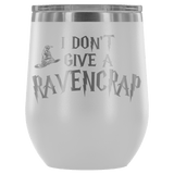 I Don't Give A Slythershit Ravencrap Hufflefuck Gryffindamn Engraved 12oz Wine Tumbler Cup - Funny Offensive Parody Mug (Ravencrap) - Luxurious Inspirations