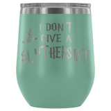 I Don't Give A Slythershit Ravencrap Hufflefuck Gryffindamn Engraved 12oz Wine Tumbler Cup - Funny Offensive Parody Mug (Slythershit) Wine Tumbler teelaunch Teal