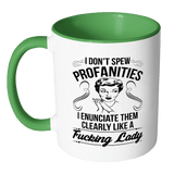 I Don't Spew Profanities I Enunciate Them Clearly Like A Lady Mug - Funny Offensive Coffee Cup - Luxurious Inspirations