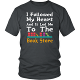 I Followed My Heart And It Lead Me To The Book Store T-Shirt - Funny Library Reading Is Cool Tee Shirt - Luxurious Inspirations