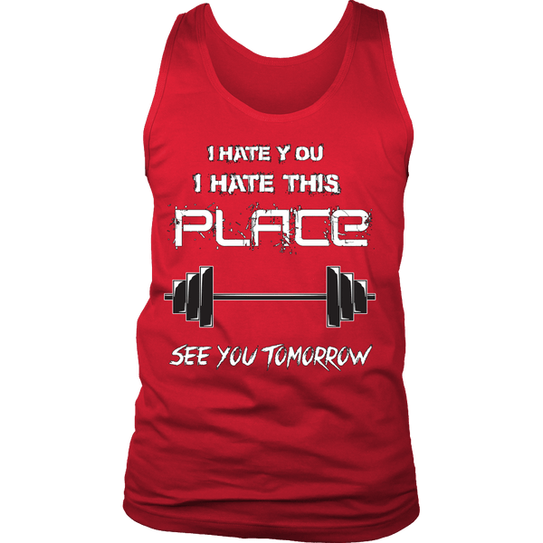I Hate You I Hate This Place See You Tomorrow Shirt - Funny Workout Gym Tank - Luxurious Inspirations